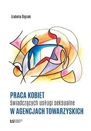okładka Praca kobiet świadczących usługi seksualne w agencjach towarzyskich, Ebook | Izabela Ślęzak