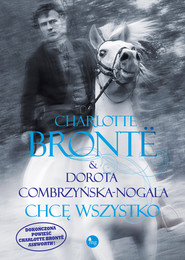 okładka Chcę wszystko, Ebook | Charlotte Bronte, Dorota Combrzyńska-Nogala