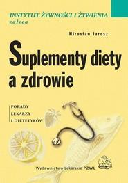 okładka Suplementy diety a zdrowie. Porady lekarzy i dietetyków, Ebook | Mirosław  Jarosz, Wioleta  Respondek, Janusz  Ciok