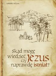 okładka Skąd mogę wiedzieć. czy Jezus naprawdę istniał?, Ebook | Opracowanie zbiorowe