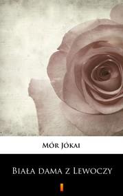 okładka Biała dama z Lewoczy. Romans historyczny, Ebook   Mór  Jókai