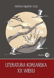 okładka Literatura koreańska XX wieku, Ebook | Halina  Ogarek-Czoj
