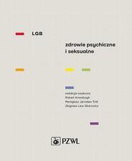 okładka LGB Zdrowie psychiczne i seksualne, Ebook | Zbigniew Lew-Starowicz, Robert  Kowalczyk, Remigiusz Jarosław  Tritt