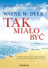 okładka Tak miało być. Historia Wayne'a Dyera, który zrozumiał, że w życiu nic nie dzieje się bez przyczyny, Ebook   Wayne W. Dyer