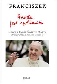 okładka Prawda jest spotkaniem, Ebook | Papież Franciszek