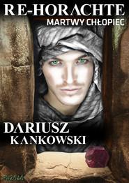 okładka Re-Horachte. Martwy chłopiec, Ebook | Dariusz Kankowski