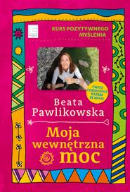 okładka Kurs pozytywnego myślenia. Moja wewnętrzna moc, Ebook | Beata Pawlikowska