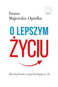 okładka O lepszym życiu. Rozmyślania z psychologią w tle, Ebook | Iwona  Majewska-Opiełka