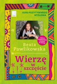 okładka Kurs pozytywnego myślenia. Wierzę w szczęście, Ebook | Beata Pawlikowska