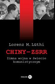 okładka Chiny – ZSRR. Zimna wojna w świecie komunistycznym, Ebook | Lorenz M. Luthi