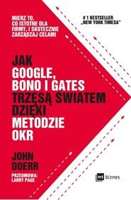 okładka Jak Google, Bono i Gates trzęsą światem dzięki metodzie OKR, Ebook | John Doerr