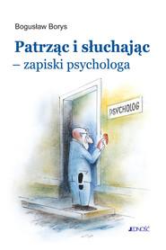 okładka Patrząc i słuchając - zapiski psychologa., Ebook | Bogusław Borys