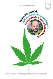 okładka Marek Bachański,doktor od spraw niemożliwych. Cała prawda o leczeniu medyczną marihuaną, Ebook | Marek Bachański, Dorota Mirska-Królikowska