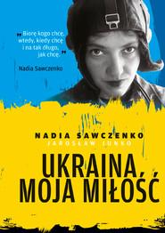 okładka Ukraina moja miłość, Ebook | Nadia Sawczenko, Jarosław Junko