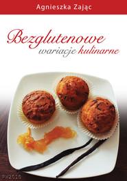 okładka Bezglutenowe wariacje kulinarne, Ebook | Agnieszka Zając