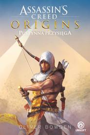 okładka Assassin's Creed: Origins. Pustynna przysięga, Ebook | Oliver Bowden