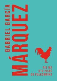okładka Nie ma kto pisać do pułkownika, Ebook | Gabriel Garcia Marquez