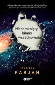 okładka Niedomknięty bilans wszechświata, Ebook | Tadeusz Pabjan