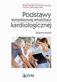 okładka Podstawy kompleksowej rehabilitacji kardiologicznej, Ebook | Zbigniew  Nowak