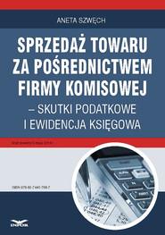 okładka Sprzedaż towaru za pośrednictwem firmy komisowej – skutki podatkowe i ewidencja księgowa, Ebook | Aneta Szwęch