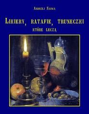 okładka Lecznicze likiery ratafie i inne truneczki które leczą, Ebook   Andrzej  Sarwa