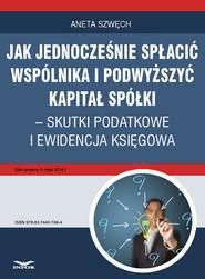 okładka Jak jednocześnie spłacić wspólnika i podwyższyć kapitał spółki – skutki podatkowe i ewidencja księgowa, Ebook | Aneta Szwęch