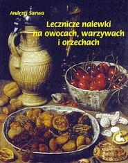 okładka Lecznicze nalewki na owocach warzywach i orzechach, Ebook   Andrzej  Sarwa