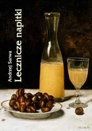 okładka Lecznicze napitki - miody, kwasy, piwa, napoje ziołowe... 250 przepisów, Ebook   Andrzej  Sarwa