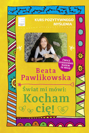 okładka Świat mi mówi: Kocham cię!, Ebook | Beata Pawlikowska