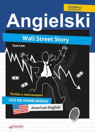 okładka Wall Street Story. Angielski thriller z ćwiczeniami, Ebook | Tom  Law