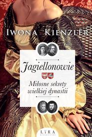 okładka Jagiellonowie. Miłosne sekrety wielkiej dynastii, Ebook | Iwona Kienzler