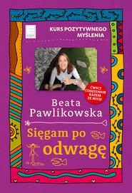 okładka Kurs pozytywnego myślenia. Sięgam po odwagę, Ebook | Beata Pawlikowska