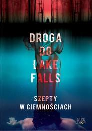 okładka Droga do Lake Falls. Szepty w ciemnościach, Ebook   Artur K.  Dormann
