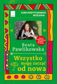 okładka Wszystko mogę zacząć od nowa, Ebook | Beata Pawlikowska