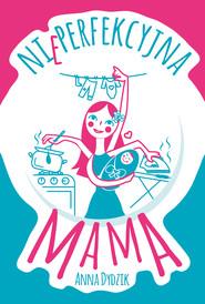 okładka Nieperfekcyjna mama, Ebook | Anna Dydzik