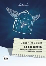 okładka Co z tą szkołą?, Ebook | Joachim  Bauer