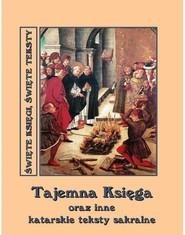 okładka Tajemna Księga oraz inne katarskie teksty sakralne, Ebook   Andrzej  Sarwa