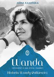 okładka Wanda. Opowieść o sile życia i śmierci. Historia Wandy Rutkiewicz, Ebook | Anna Kamińska