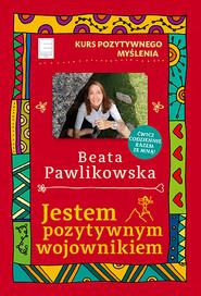 okładka Jestem pozytywnym wojownikiem, Ebook | Beata Pawlikowska