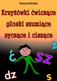 okładka Krzyżówki ćwiczące głoski szumiące, syczące i ciszące, Ebook | Katarzyna Michalec