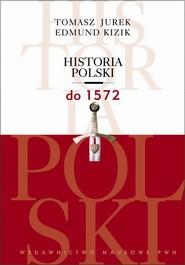 okładka Historia Polski do 1572, Ebook | Tomasz  Jurek, Edmund  Kizik