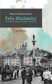 okładka Felix Muchowicz. Kupiec i restaurator warszawski z XIX wieku, Ebook | Małgorzata  Machnacz-Zarzeczna