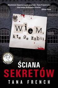okładka Ściana sekretów. Wiem, kto go zabił, Ebook | Tana French