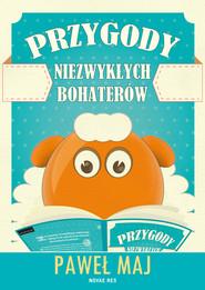 okładka Przygody niezwykłych bohaterów, Ebook | Paweł Maj