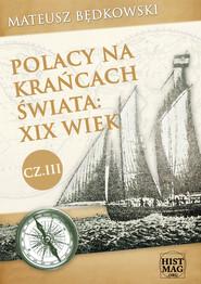 okładka Polacy na krańcach świata: XIX wiek. Część III, Ebook | Mateusz Będkowski