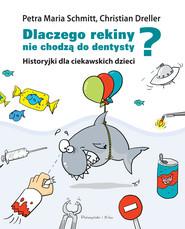 okładka Dlaczego rekiny nie chodzą do dentysty?. Historyjki dla ciekawskich dzieci, Ebook   Christian Dreller, Petra Maria Schmitt