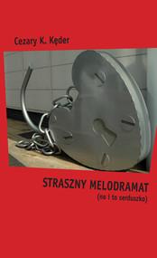 okładka Straszny melodramat (no i to serduszko), Ebook | Cezary K.  Kęder
