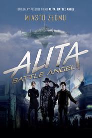 okładka Alita: Battle Angel. Miasto Złomu, Ebook | Pat Cadigan