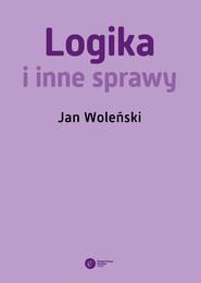 okładka Logika i inne sprawy, Ebook | Jan Woleński