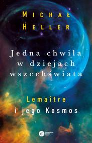 okładka Jedna chwila w dziejach Wszechświata. Lemaitre i jego kosmos, Ebook   Michał Heller